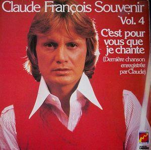 Claude François – Claude François Souvenir - Vol. 4 - C'Est Pour Vous Que Je Chante (Dernière Chanson Enregistrée Par Claude)-0