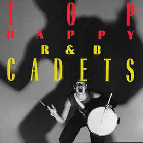 R & B Cadets, The ‎– Top Happy -0