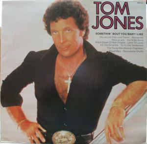 Tom Jones ‎– Somethin' 'Bout You Baby I Like -0