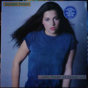 Rachel Sweet ‎– ...And Then He Kissed Me-0